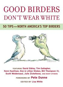 cover of Good Birders Don't Wear White: 50 Tips From North America's Top Birders, by Lisa White