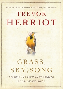 cover of Grass, Sky, Song: Promise and Peril in the World of Grassland Birds, by Trevor Herriot