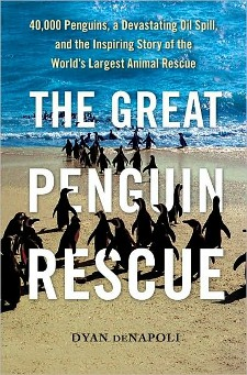 cover of The Great Penguin Rescue: 40,000 Penguins, a Devastating Oil Spill, and the Inspiring Story of the World's Largest Animal Rescue, by Dyan deNapoli
