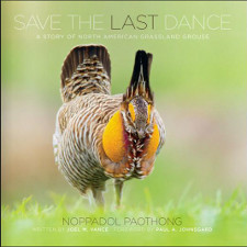 cover of Save the Last Dance: A Story of North American Grassland Grouse, by Noppadol Paothong and Joel Vance
