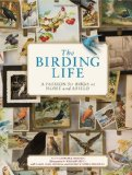 The Birding Life: A Passion for Birds at Home and Afield
