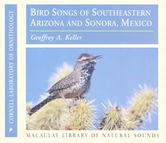 Bird Songs of Southeastern Arizona and Sonora, Mexico