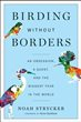 Birding Without Borders: An Obsession, a Quest, and the Biggest Year in the World, by Noah Strycker