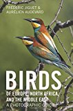 Birds of Europe, North Africa, and the Middle East: A Photographic Guide, by Frédéric Jiguet and Aurélien Audevard