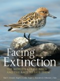 Facing Extinction: The World's Rarest Birds and the Race to Save Them, by Paul F. Donald, Nigel J. Collar, Stuart J. Marsden, and Deborah J. Pain