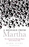 A Message from Martha: The Extinction of the Passenger Pigeon and Its Relevance Today, by Mark Avery