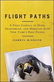 Flight Paths: A Field Journal of Hope, Heartbreak, and Miracles With New York's Bird People