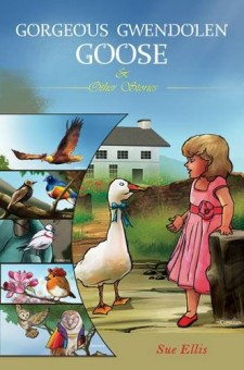 Gorgeous Gwendolen Goose and Other Stories