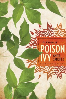 In Praise of Poison Ivy: The Secret Virtues, Astonishing History and Dangerous Lore of the World's Most Hated Plant